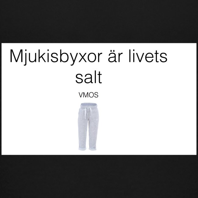 mjukis byxor är livets salt