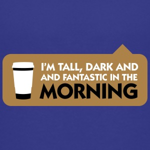 Tall, Dark And Fantastic In The Morning! - Teenage Premium T-Shirt
