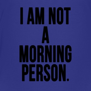 I Am Not A Morning Person - Camiseta premium adolescente