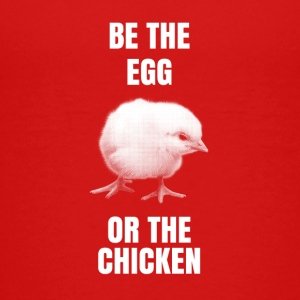 Be the egg or the chicken - Teenage Premium T-Shirt