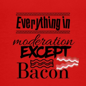 Everything in moderation except bacon - Teenage Premium T-Shirt