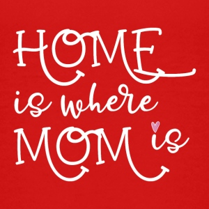 HOME is where MOM is - Teenage Premium T-Shirt
