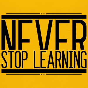 NeverStop Learning 001 AllroundDesigns - Teenage Premium T-Shirt