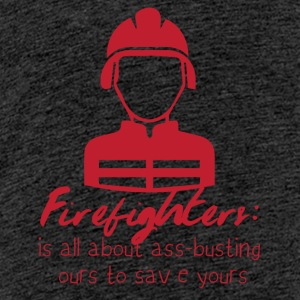 Fire Department: Fire Fighters - is all about ass-busting - Teenage Premium T-Shirt