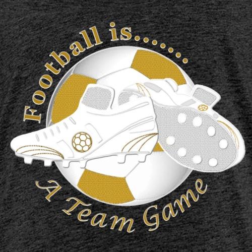 football_is_a_team_game - Teenage Premium T-Shirt