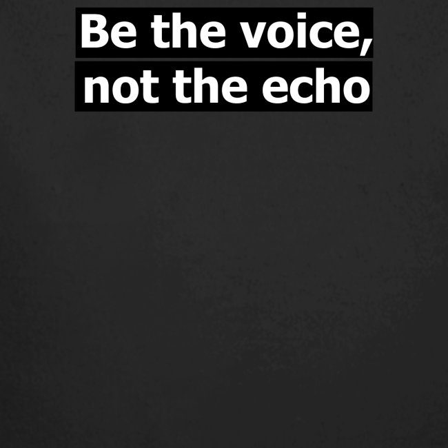 être la voix pas l'écho
