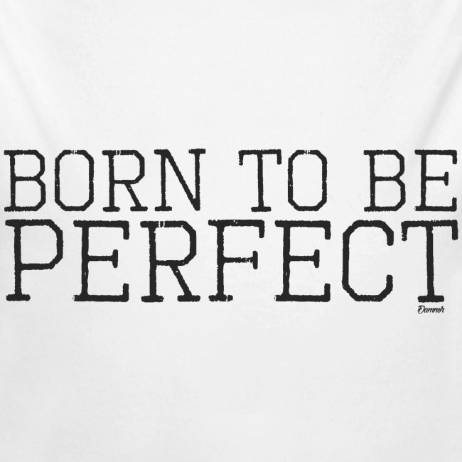 Born to be perfect (F)