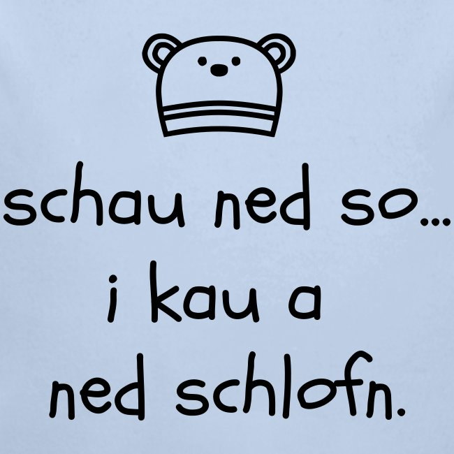 Schau ned so I kau a ned schlofn - Baby Bio-Langarm-Body