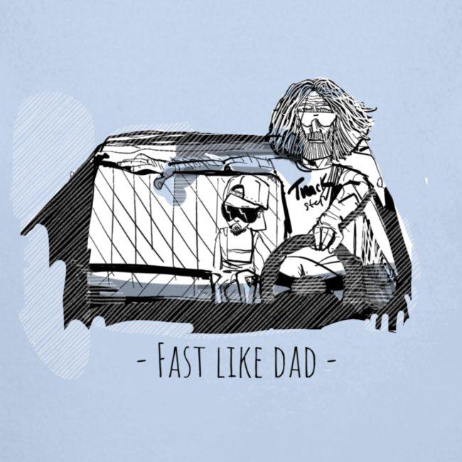 Fast like dad