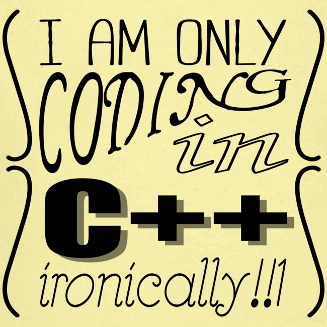 I am only coding in C++ ironically!!1