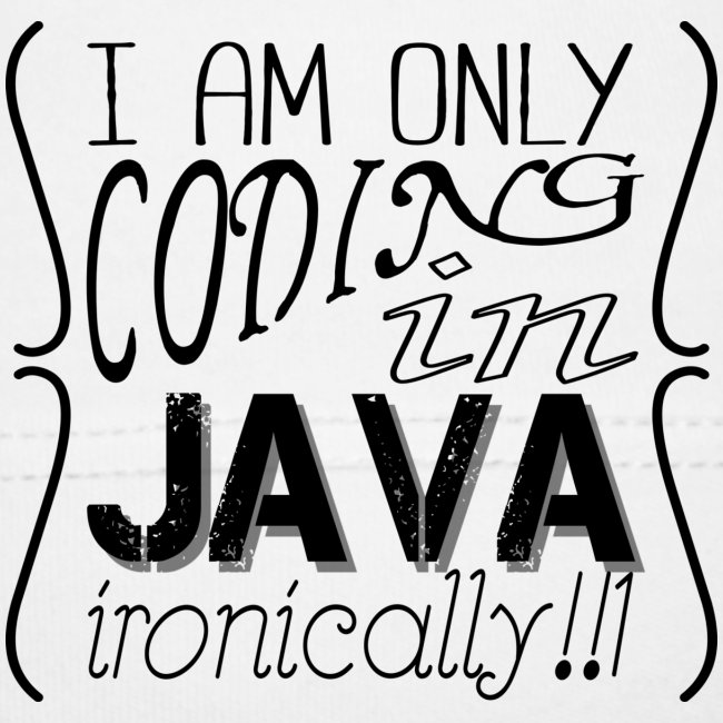 I am only coding in Java ironically!!1