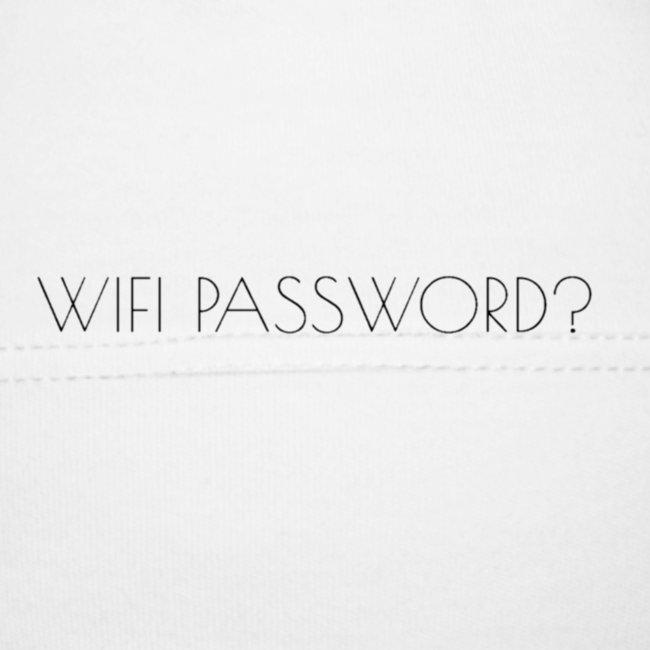 WIFI PASSWORD?