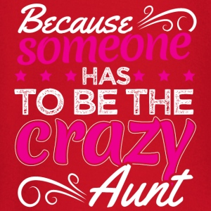 BECAUSE SOMEONE HAS TO BE THE CRAZY AUNT - Baby Long Sleeve T-Shirt