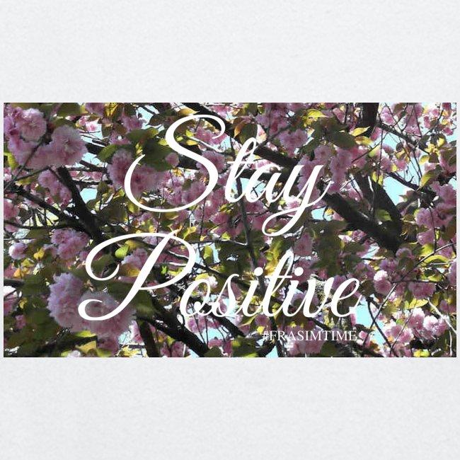STAY POSITIVE #FRASIMTIME