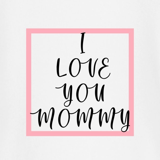 Love your Mommy