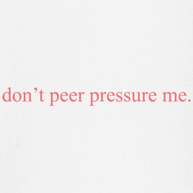 The Commercial ''don't peer pressure me.'' (Peach)