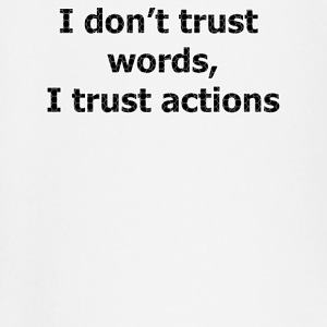 I don't trust words I trust actions - T-shirt