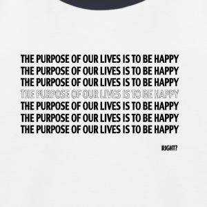 THE PURPOSE OF OUR LIVES IT TO BE HAPPY, RIGHT? - Kids' Baseball T-Shirt