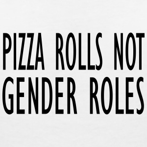 Pizza rolls not gender roles - Women's V-Neck T-Shirt