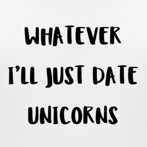 Whatever. I'll just date unicorns - Frauen T-Shirt mit V-Ausschnitt