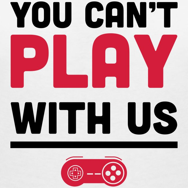 You Can't Play with Us Gamers