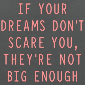 If your dreams don't scare you, they're not big en - Frauen T-Shirt mit V-Ausschnitt