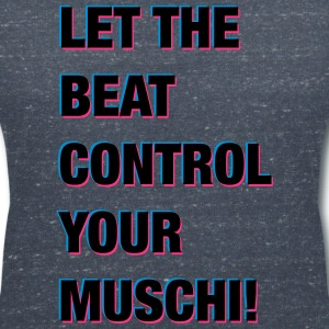LET THE BEAT CONTROL YOUR MUSCHI! - Frauen T-Shirt mit V-Ausschnitt