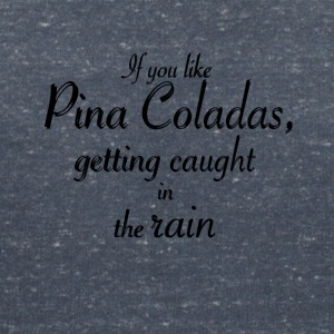 If you like Pina Coladas - Frauen T-Shirt mit V-Ausschnitt