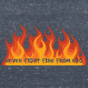 Fire Department: Never fight fire from ego. - Women's V-Neck T-Shirt