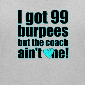 I got 99 burpees but the coach ain't one! - Frauen T-Shirt mit V-Ausschnitt