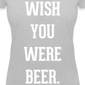Beer: wish you were beer - Women's V-Neck T-Shirt