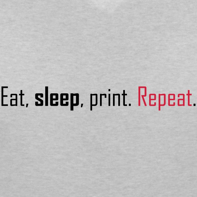 Eat, sleep, print. Repeat.