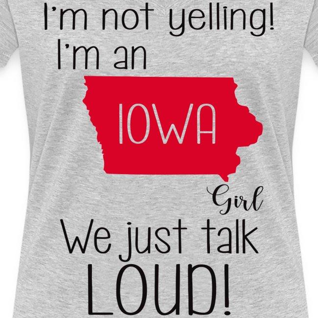 I'm not yelling i'm an Iowa girl we just talk loud