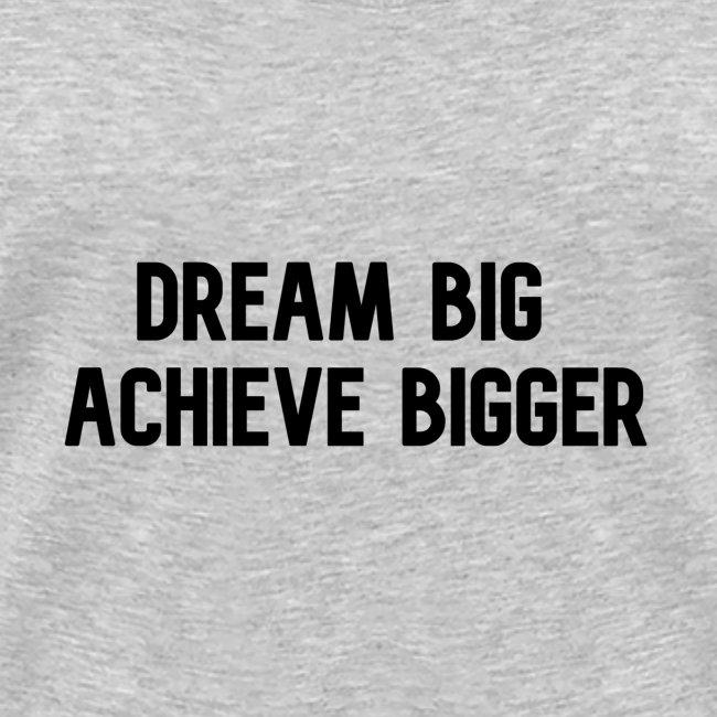 dream big achieve bigger zwart