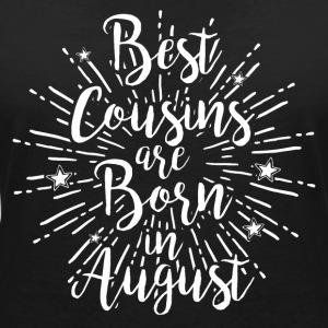 Best cousins are born in August - Frauen T-Shirt mit V-Ausschnitt