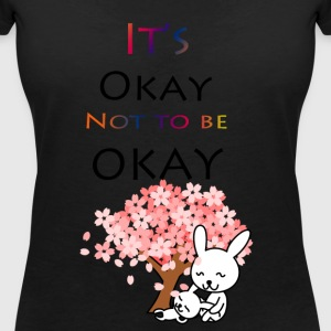 Its okay not to be okay. - Women's V-Neck T-Shirt