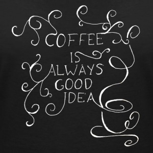 coffee is always good idea - Frauen T-Shirt mit V-Ausschnitt