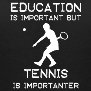 Education is important but Tennis is importanter - Frauen T-Shirt mit V-Ausschnitt
