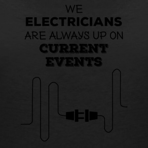 Electrician: Electricians We are always up on - Women's V-Neck T-Shirt