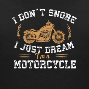 I'm a motorcycle - I don't snore,I just dream. - Women's V-Neck T-Shirt