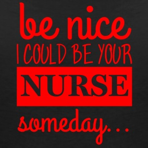 Nurse: Be Nice. I could be your nurse - Women's V-Neck T-Shirt