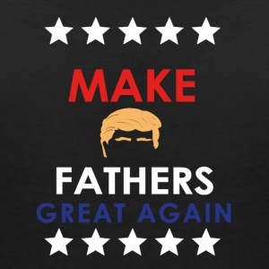 Make Fathers Great Again - Women's V-Neck T-Shirt