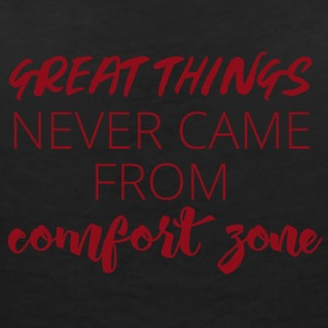 Great things never came from comfort zone - Women's V-Neck T-Shirt