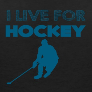 Hockey: I live for hockey - Women's V-Neck T-Shirt