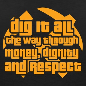 Mining: Dig it all the way through money, dignity - Women's V-Neck T-Shirt
