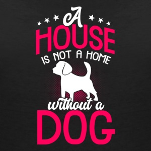 A house is not a home without a dog - Women's V-Neck T-Shirt