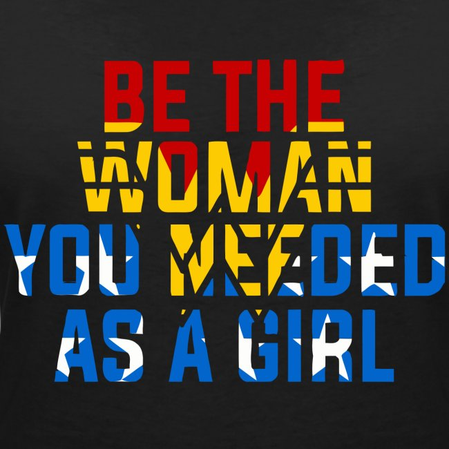 Be the woman you needed as a girl