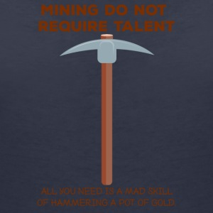 Mining: Mining do not require talent. all you - Women's V-Neck T-Shirt