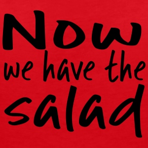 Now we have the salad. - Frauen T-Shirt mit V-Ausschnitt