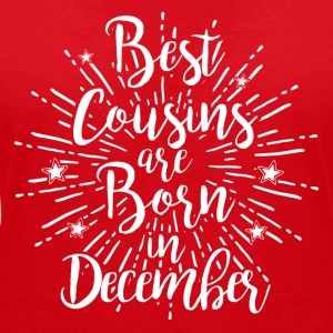 Best cousins are born in December - Frauen T-Shirt mit V-Ausschnitt